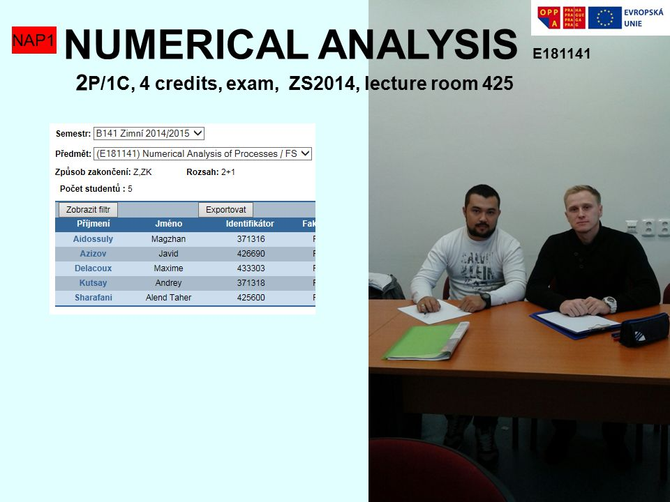NAP1 NUMERICAL ANALYSIS E181141 2 P/1C, 4 credits, exam, ZS2014, lecture room 425