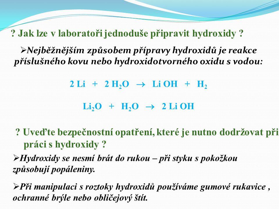 Vyjádřete chemickou rovnicí ionizaci (štěpení) molekuly hydroxidu sodného ve vodě: NaOH  Na + + OH -  Žíravý účinek hydroxidů je způsoben hydroxidovými anionty OH.