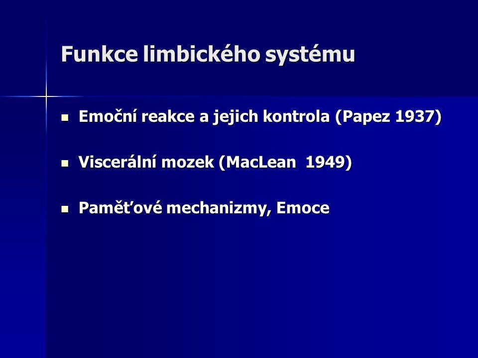 Funkce limbického systému Emoční reakce a jejich kontrola (Papez 1937) Emoční reakce a jejich kontrola (Papez 1937) Viscerální mozek (MacLean 1949) Vi