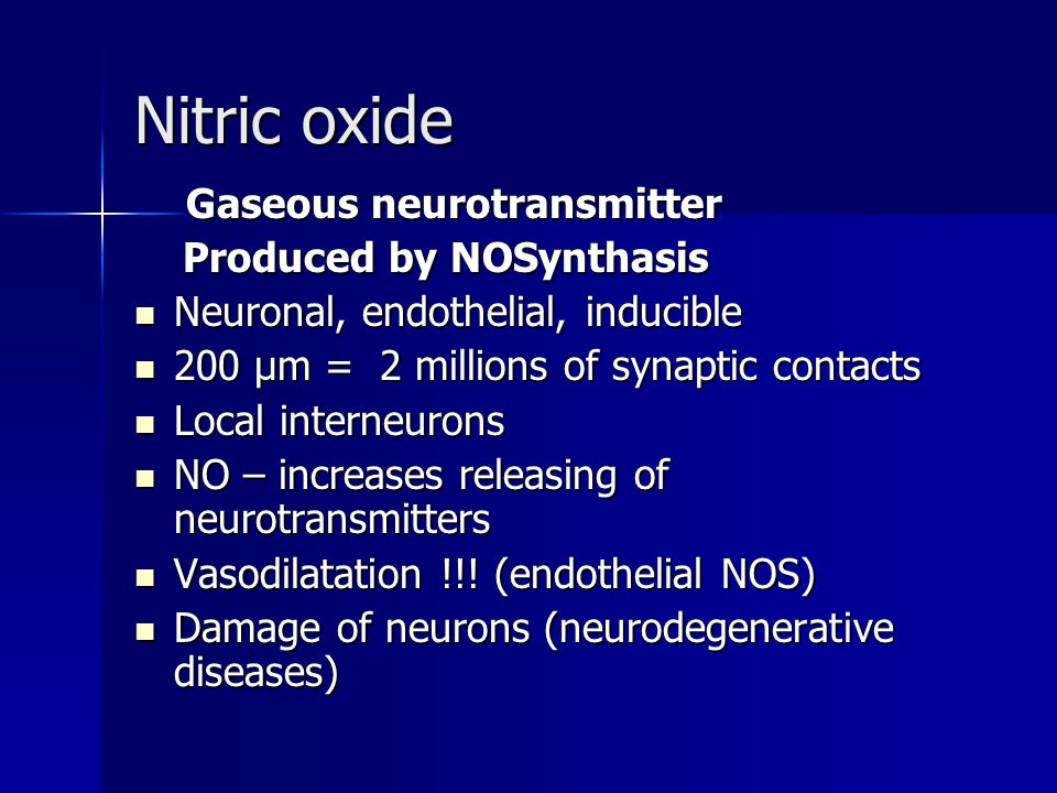 Nitric oxide Gaseous neurotransmitter Gaseous neurotransmitter Produced by NOSynthasis Produced by NOSynthasis Neuronal, endothelial, inducible Neuron