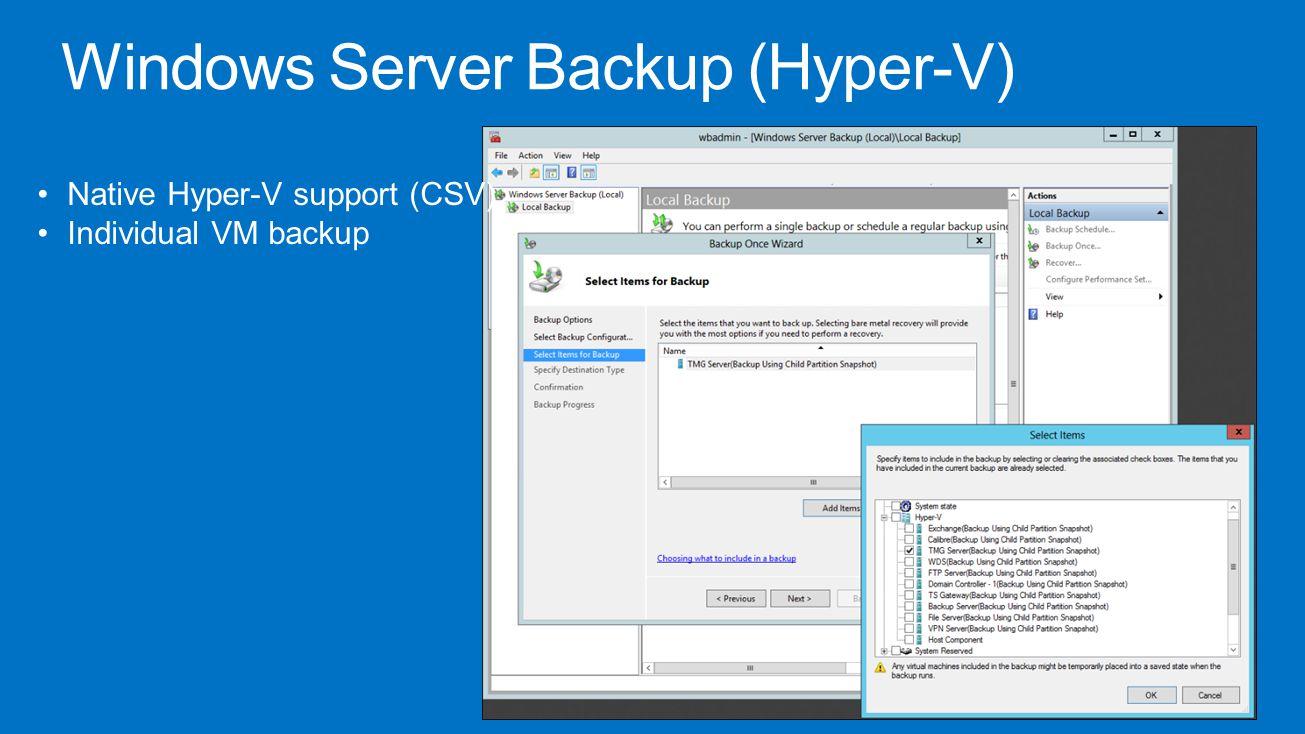 Windows Server Backup (Hyper-V) Native Hyper-V support (CSV) Individual VM backup