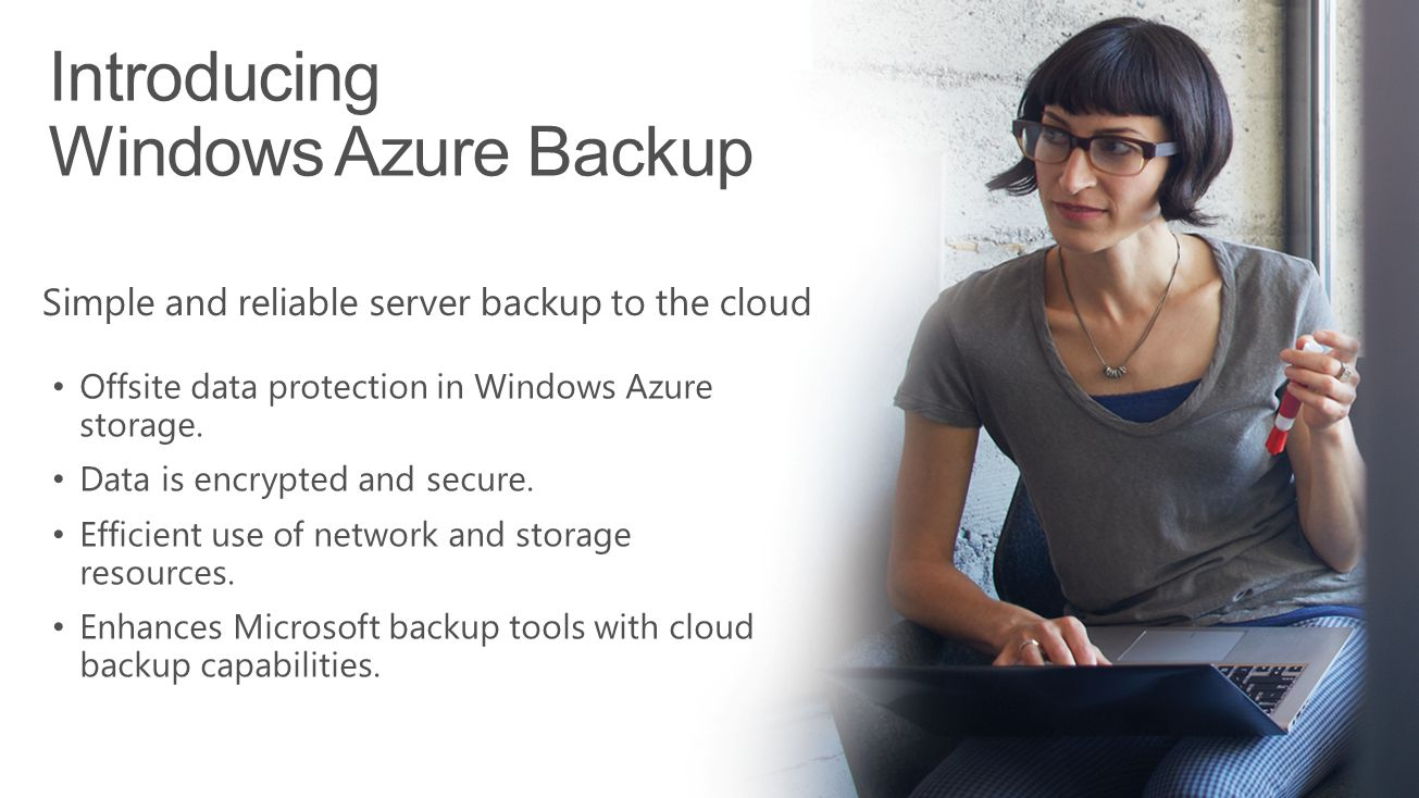 Introducing Windows Azure Backup Simple and reliable server backup to the cloud Offsite data protection in Windows Azure storage.