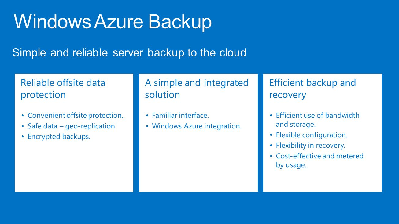 Windows Azure Backup Simple and reliable server backup to the cloud Reliable offsite data protection Convenient offsite protection.