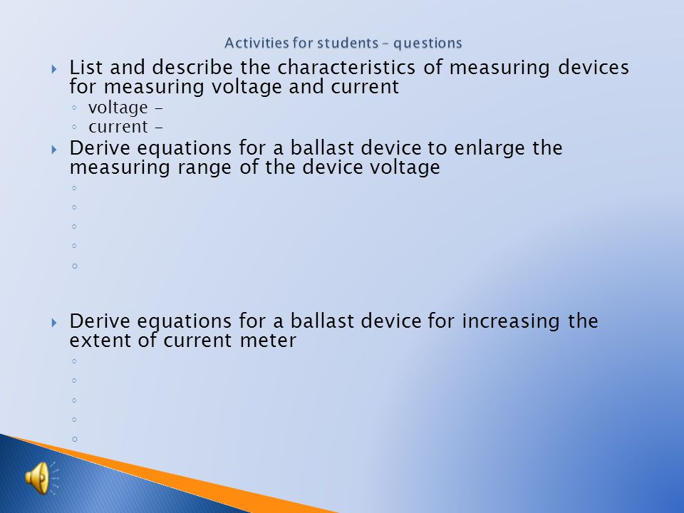  Name the ways of changing the current and voltage AC and DC circuit measurements ◦ current - ◦ voltage -  Describe the method of measuring current and voltage  Draw and write the name of the methods involved in the measuring device for measuring current and voltage ◦ current ◦ voltage