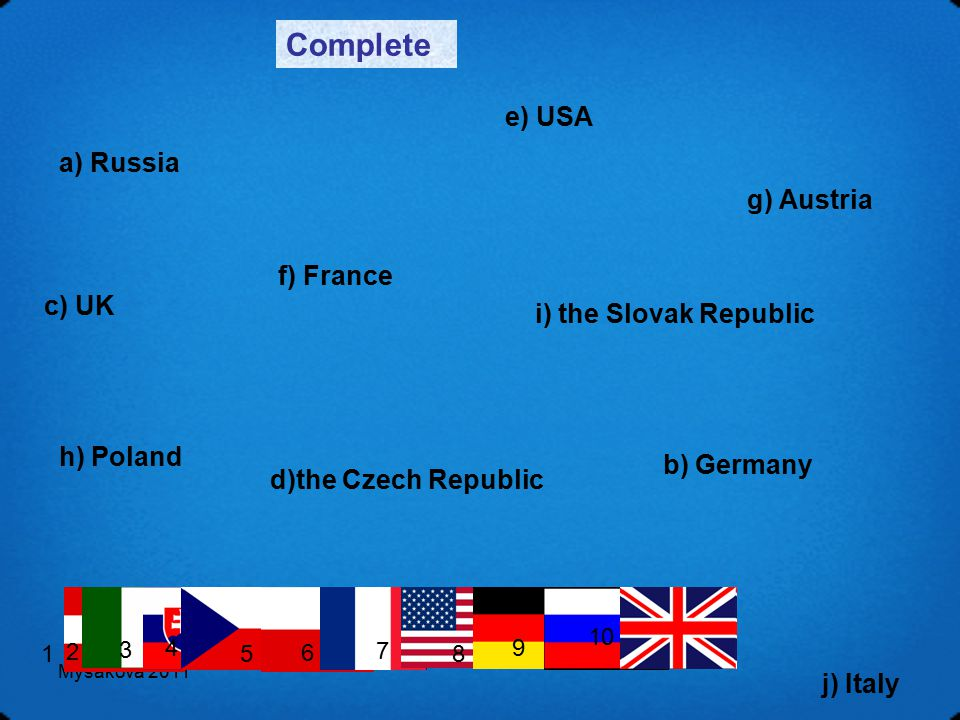Myšáková 2011 Complete g) Austria b) Germany e) USA d)the Czech Republic c) UK f) France a) Russia i) the Slovak Republic h) Poland 1 2 3 4 5 6 7 8 9