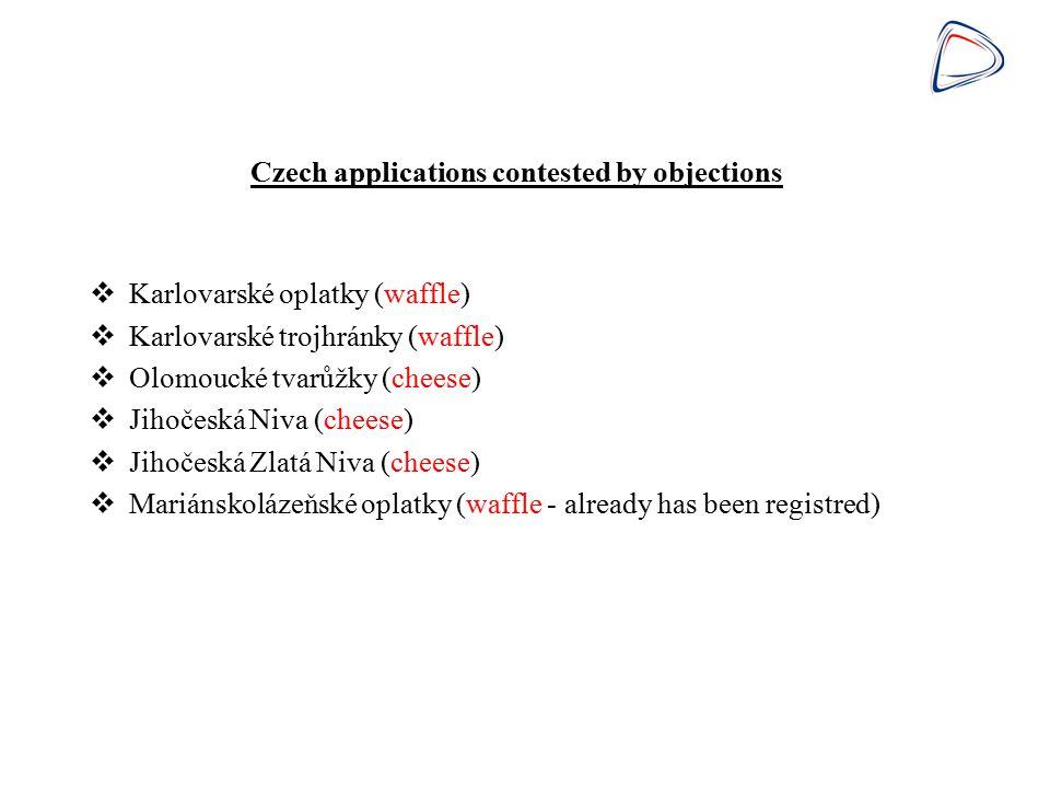 Czech applications contested by objections  Karlovarské oplatky (waffle)  Karlovarské trojhránky (waffle)  Olomoucké tvarůžky (cheese)  Jihočeská