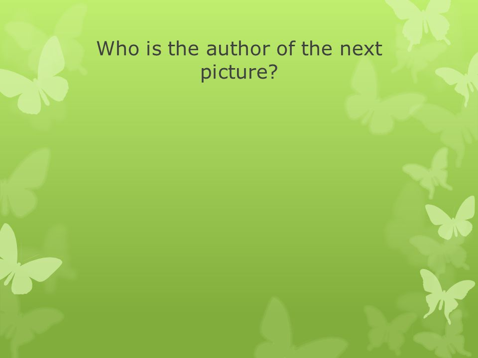 Who is the author of the next picture