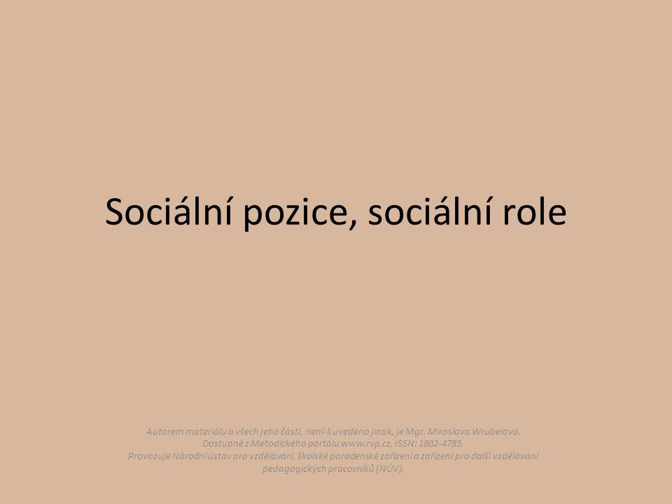 Sociální pozice, sociální role Autorem materiálu a všech jeho částí, není-li uvedeno jinak, je Mgr. Miroslava Wrubelová. Dostupné z Metodického portál