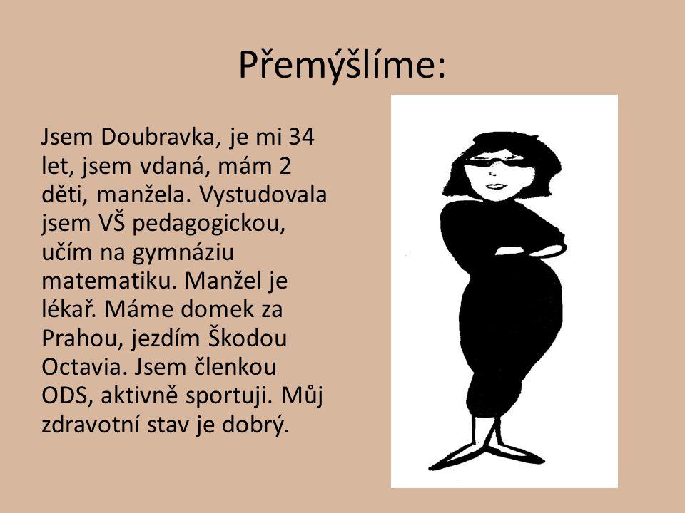 Přemýšlíme: Jsem Doubravka, je mi 34 let, jsem vdaná, mám 2 děti, manžela. Vystudovala jsem VŠ pedagogickou, učím na gymnáziu matematiku. Manžel je lé