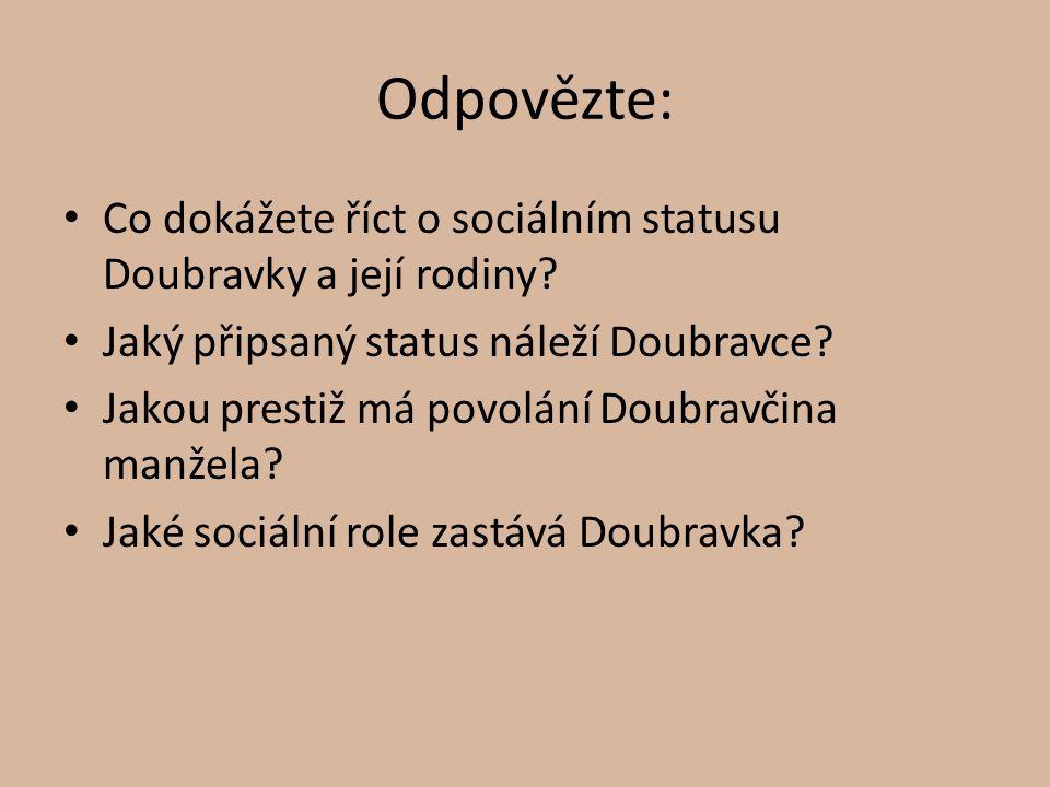 Odpovězte: Co dokážete říct o sociálním statusu Doubravky a její rodiny? Jaký připsaný status náleží Doubravce? Jakou prestiž má povolání Doubravčina