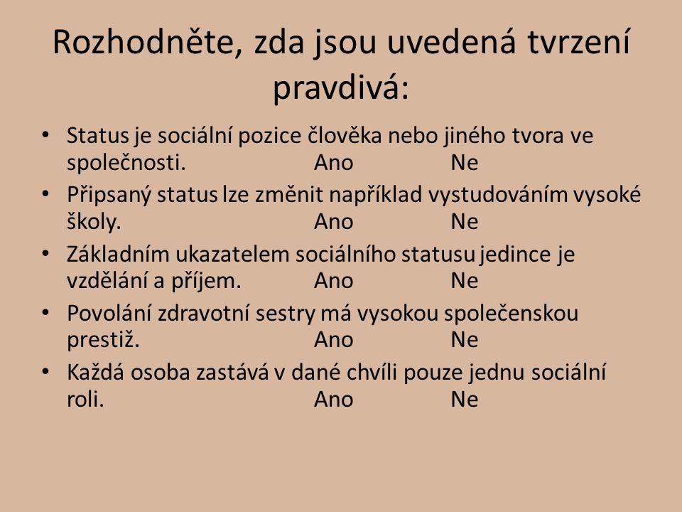 Rozhodněte, zda jsou uvedená tvrzení pravdivá: Status je sociální pozice člověka nebo jiného tvora ve společnosti.AnoNe Připsaný status lze změnit nap