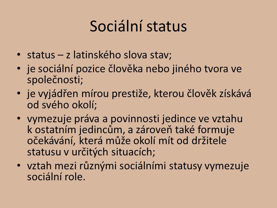 Sociální status status – z latinského slova stav; je sociální pozice člověka nebo jiného tvora ve společnosti; je vyjádřen mírou prestiže, kterou člov