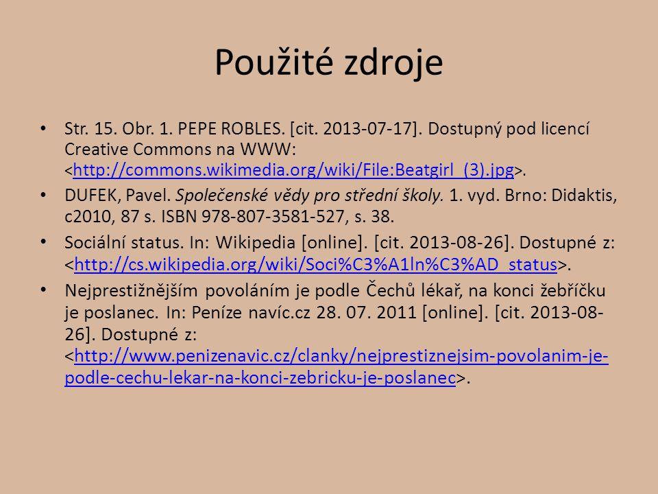 Použité zdroje Str. 15. Obr. 1. PEPE ROBLES. [cit. 2013-07-17]. Dostupný pod licencí Creative Commons na WWW:. http://commons.wikimedia.org/wiki/File: