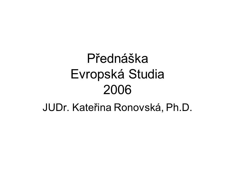 Přednáška Evropská Studia 2006 JUDr. Kateřina Ronovská, Ph.D.