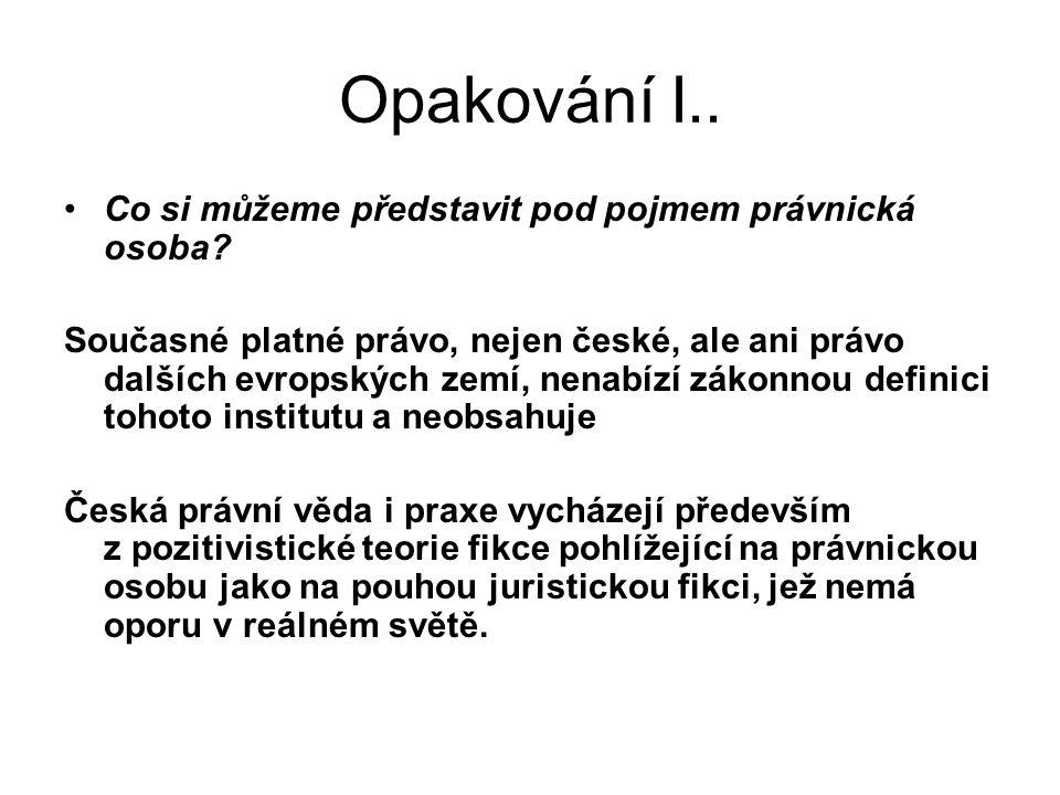 Opakování I.. Co si můžeme představit pod pojmem právnická osoba? Současné platné právo, nejen české, ale ani právo dalších evropských zemí, nenabízí