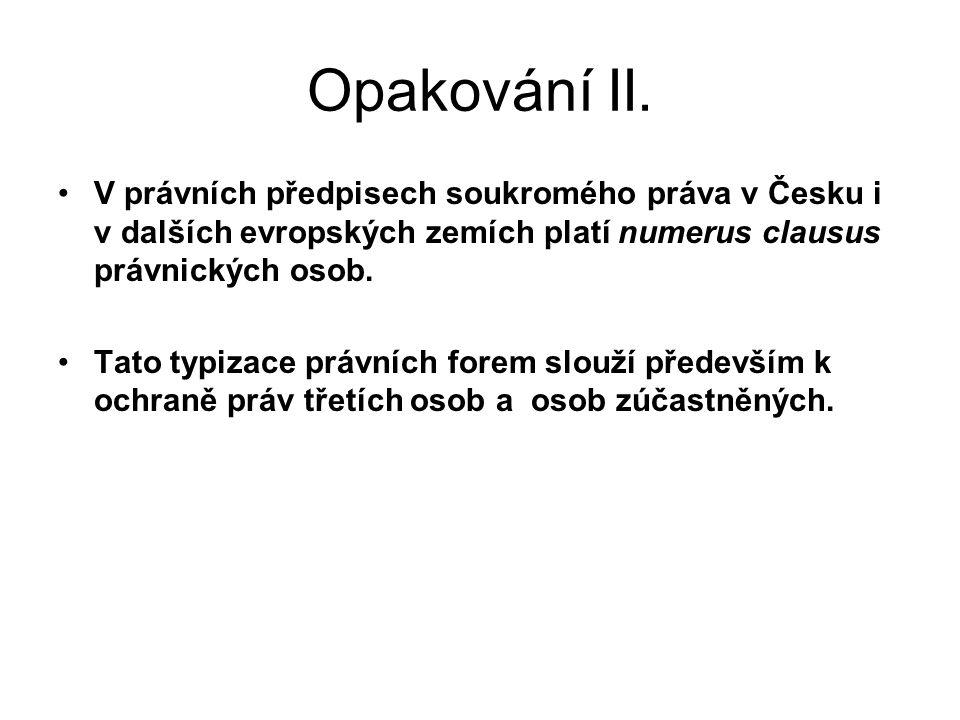 Opakování II. V právních předpisech soukromého práva v Česku i v dalších evropských zemích platí numerus clausus právnických osob. Tato typizace právn