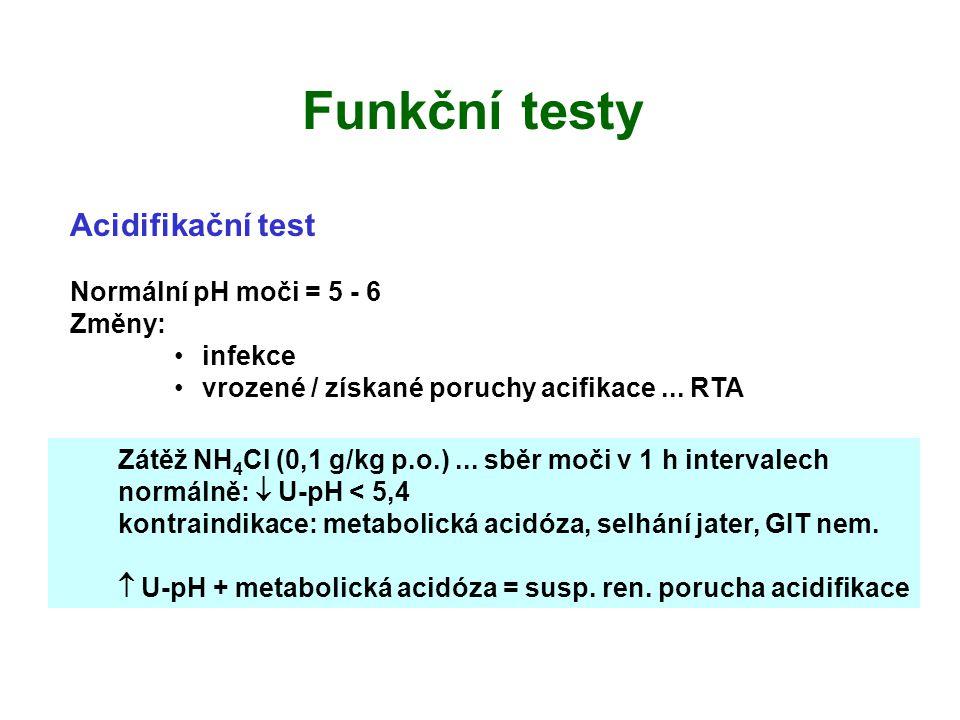 Acidifikační test Normální pH moči = 5 - 6 Změny: infekce vrozené / získané poruchy acifikace...