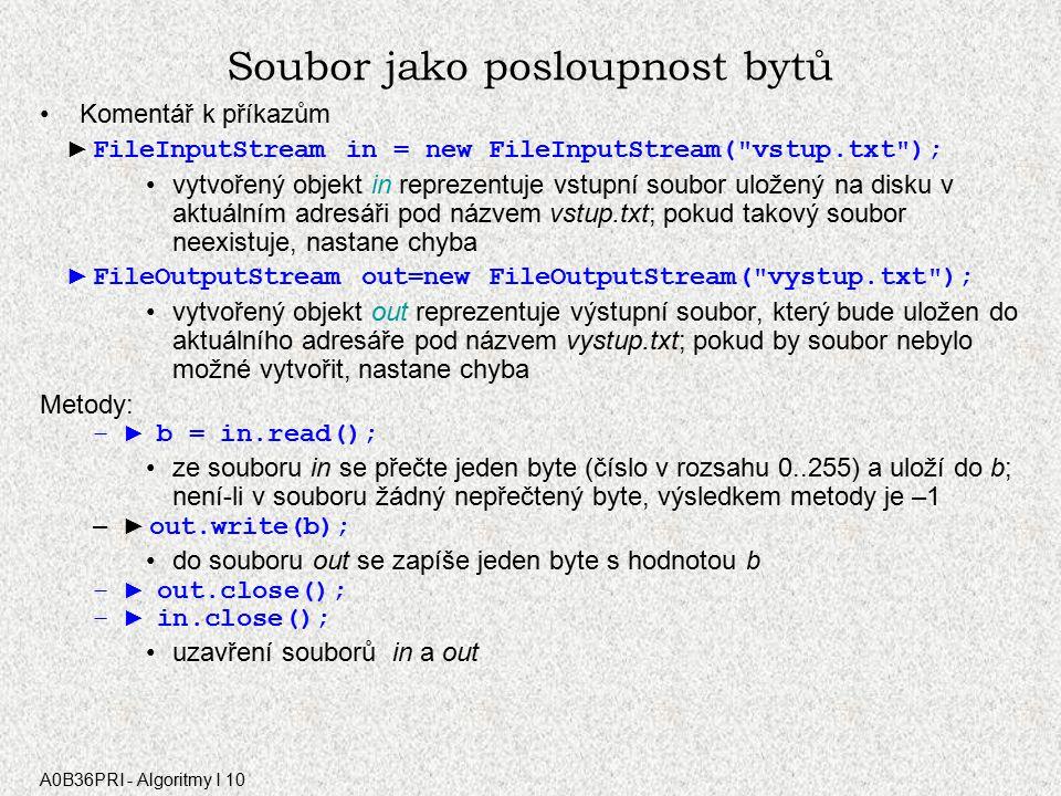 A0B36PRI - Algoritmy I 10 1. Soubor jako posloupnost bytů V jazyku Java slouží pro práci se soubory třídy definované v balíku java.io Soubor jako posl