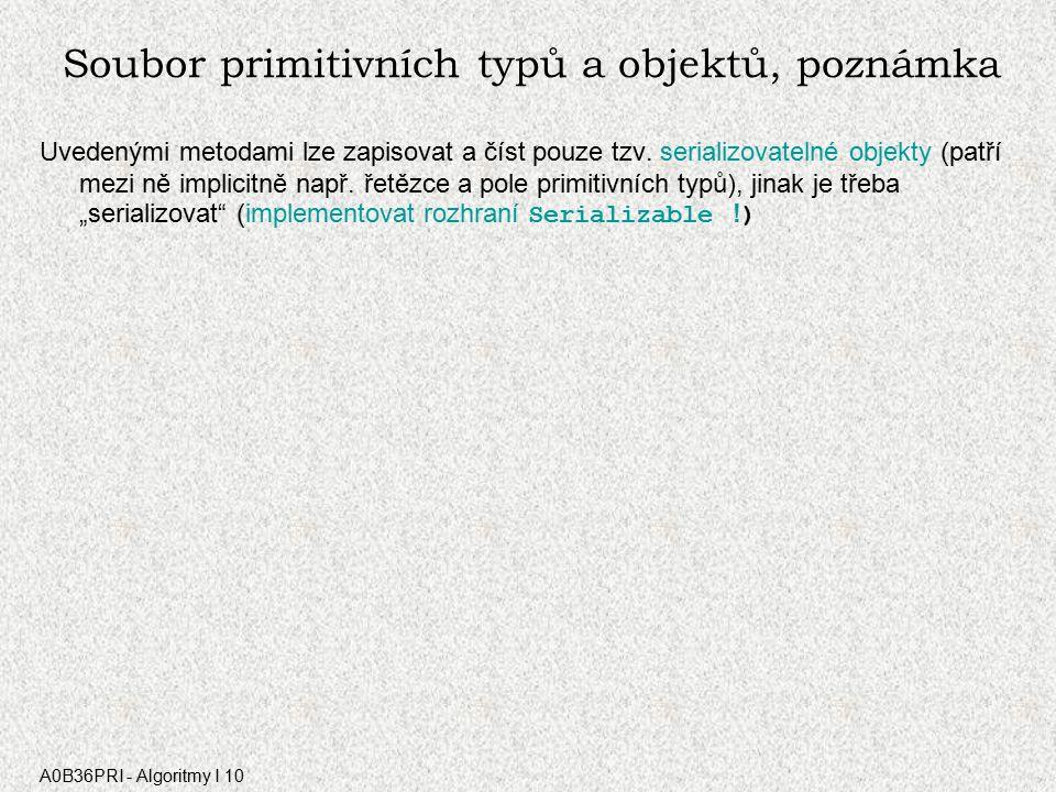 A0B36PRI - Algoritmy I 10 3. Soubor primitivních typů a objektů Soubor obsahující jak primitivní typy tak objekty reprezentují třídy ObjectOutputStrea