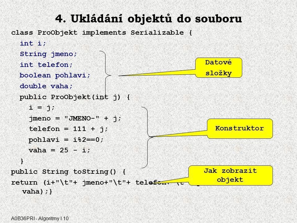 A0B36PRI - Algoritmy I 10 Soubor primitivních typů a objektů, poznámka Uvedenými metodami lze zapisovat a číst pouze tzv. serializovatelné objekty (pa