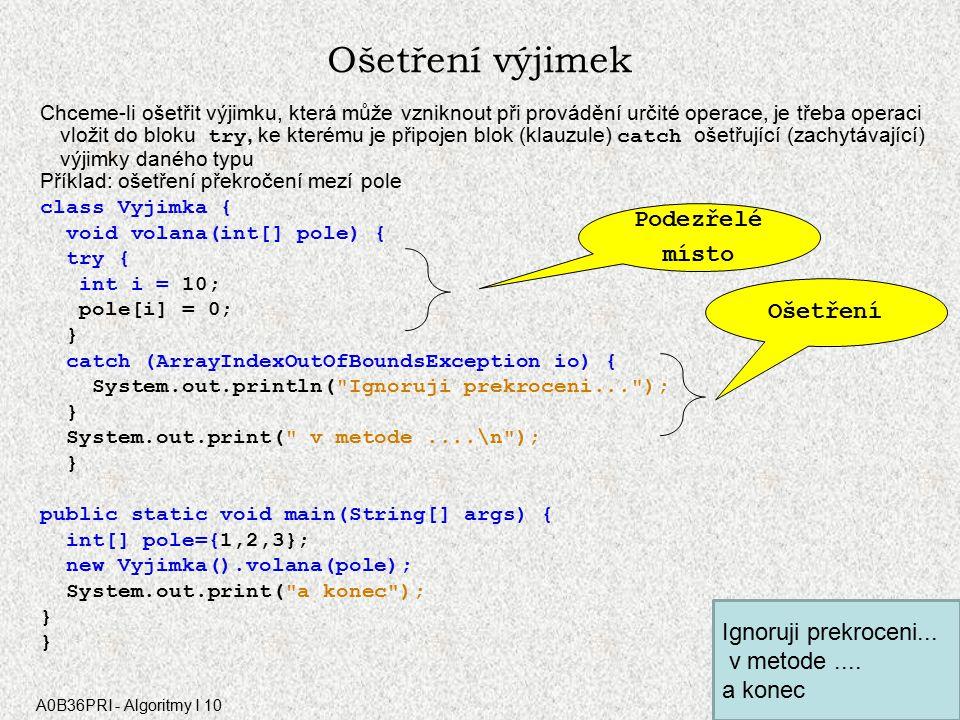 A0B36PRI - Algoritmy I 10 Výjimky – vyhození, ošetření Program Program kde může dojít k výjimce Program metoda Vyhození výjimky Program Program kde může dojít k výjimce Program metoda Ošetření výjimky Pro zájemce
