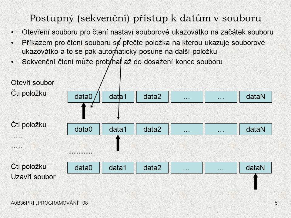 """A0B36PRI """"PROGRAMOVÁNÍ 085 Postupný (sekvenční) přístup k datům v souboru Otevření souboru pro čtení nastaví souborové ukazovátko na začátek souboru Příkazem pro čtení souboru se přečte položka na kterou ukazuje souborové ukazovátko a to se pak automaticky posune na další položku Sekvenční čtení může probíhat až do dosažení konce souboru Otevři soubor Čti položku ….."""