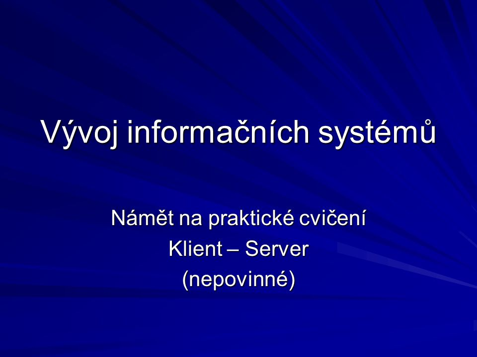 Vývoj informačních systémů Námět na praktické cvičení Klient – Server (nepovinné)