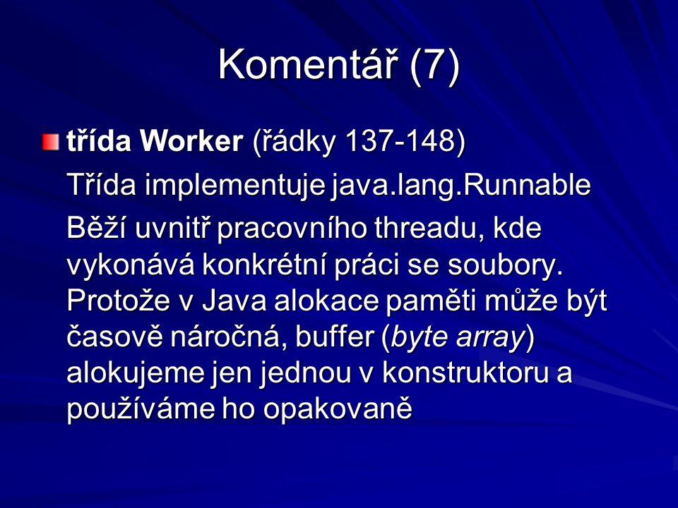 Komentář (7) třída Worker (řádky 137-148) Třída implementuje java.lang.Runnable Běží uvnitř pracovního threadu, kde vykonává konkrétní práci se soubory.
