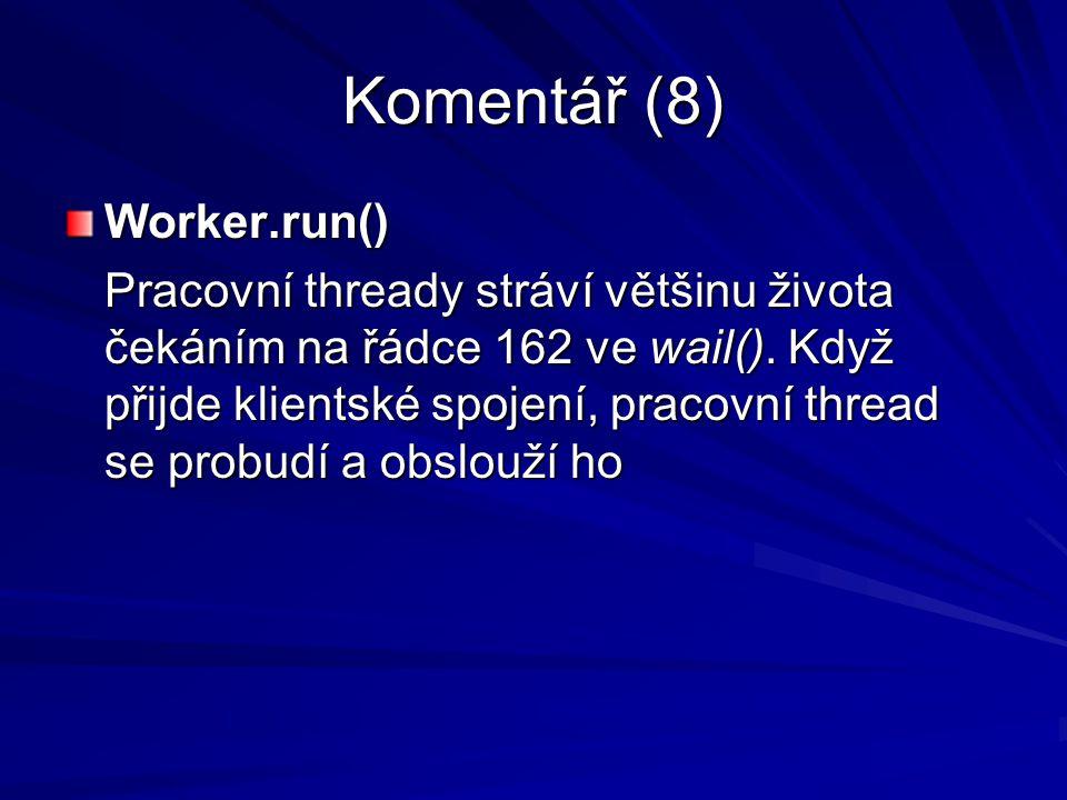 Komentář (8) Worker.run() Pracovní thready stráví většinu života čekáním na řádce 162 ve wail().