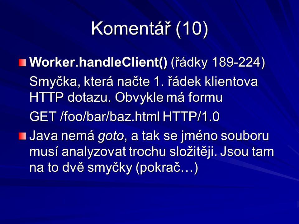 Komentář (10) Worker.handleClient() (řádky 189-224) Smyčka, která načte 1.