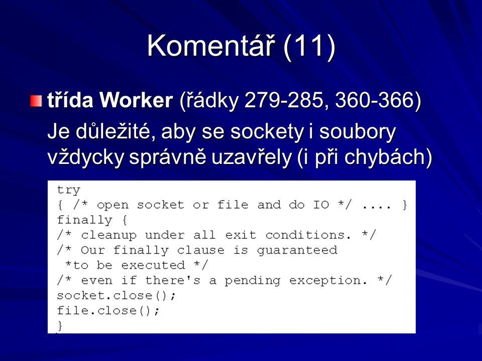 Komentář (11) třída Worker (řádky 279-285, 360-366) Je důležité, aby se sockety i soubory vždycky správně uzavřely (i při chybách)