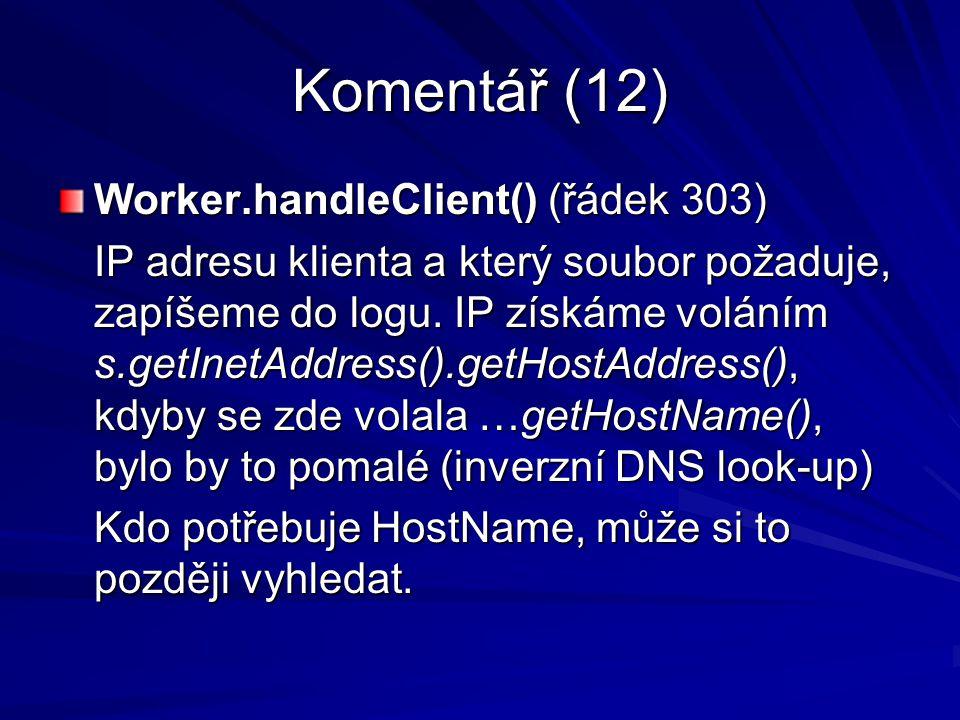 Komentář (12) Worker.handleClient() (řádek 303) IP adresu klienta a který soubor požaduje, zapíšeme do logu.