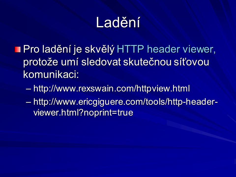Ladění Pro ladění je skvělý HTTP header viewer, protože umí sledovat skutečnou síťovou komunikaci: –http://www.rexswain.com/httpview.html –http://www.ericgiguere.com/tools/http-header- viewer.html?noprint=true