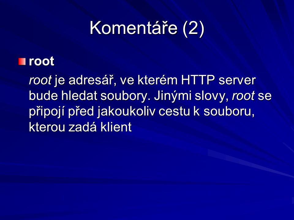 Komentáře (2) root root je adresář, ve kterém HTTP server bude hledat soubory.