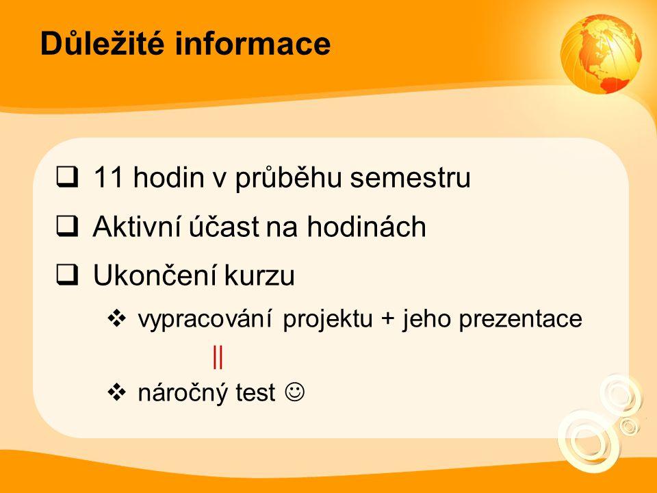 Důležité informace  11 hodin v průběhu semestru  Aktivní účast na hodinách  Ukončení kurzu  vypracování projektu + jeho prezentace ||  náročný test