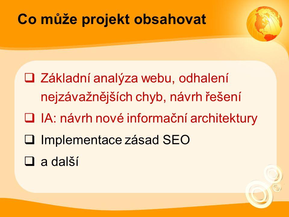 Co může projekt obsahovat  Základní analýza webu, odhalení nejzávažnějších chyb, návrh řešení  IA: návrh nové informační architektury  Implementace zásad SEO  a další