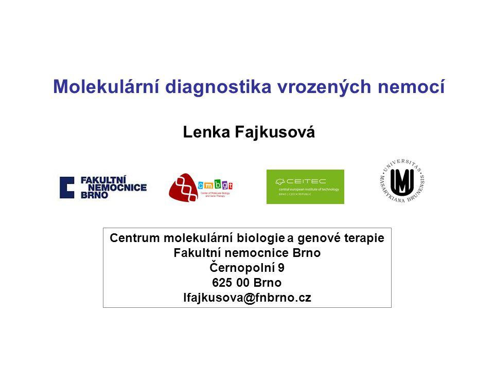 Molekulární diagnostika vrozených nemocí Lenka Fajkusová Centrum molekulární biologie a genové terapie Fakultní nemocnice Brno Černopolní 9 625 00 Brn
