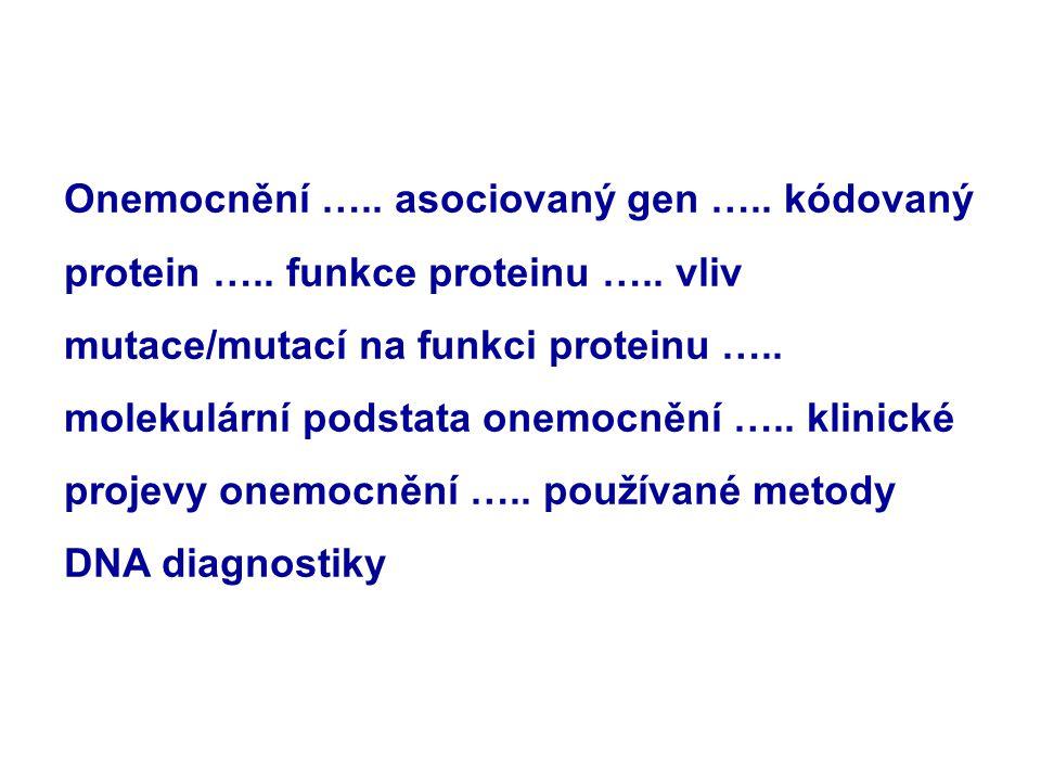 Onemocnění ….. asociovaný gen ….. kódovaný protein ….. funkce proteinu ….. vliv mutace/mutací na funkci proteinu ….. molekulární podstata onemocnění …