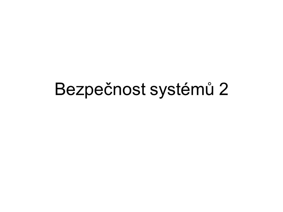 Bezpečnost systémů 2