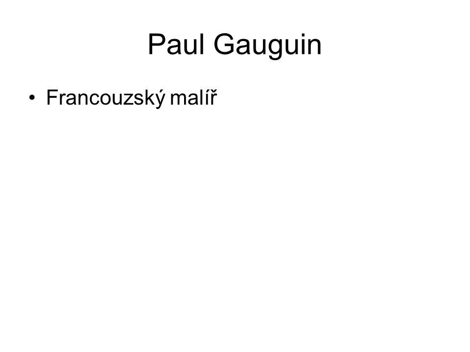 Paul Gauguin Francouzský malíř