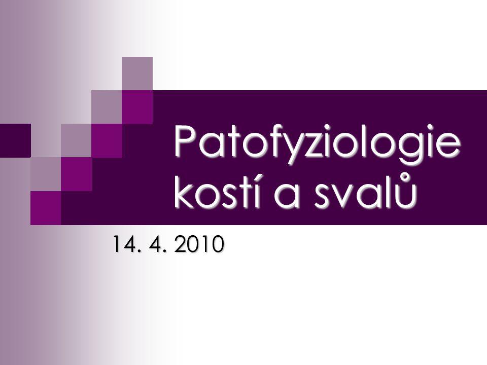Patofyziologie kostí a svalů 14. 4. 2010