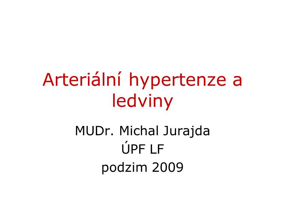 Arteriální hypertenze a ledviny MUDr. Michal Jurajda ÚPF LF podzim 2009