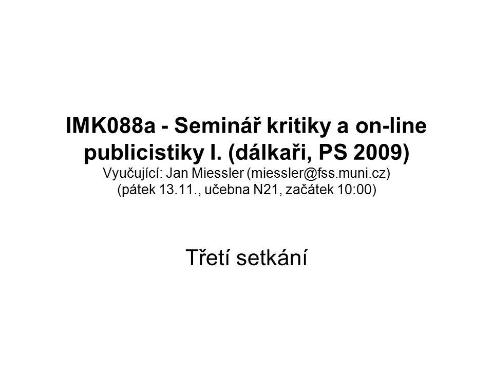 IMK088a - Seminář kritiky a on-line publicistiky I. (dálkaři, PS 2009) Vyučující: Jan Miessler (miessler@fss.muni.cz) (pátek 13.11., učebna N21, začát