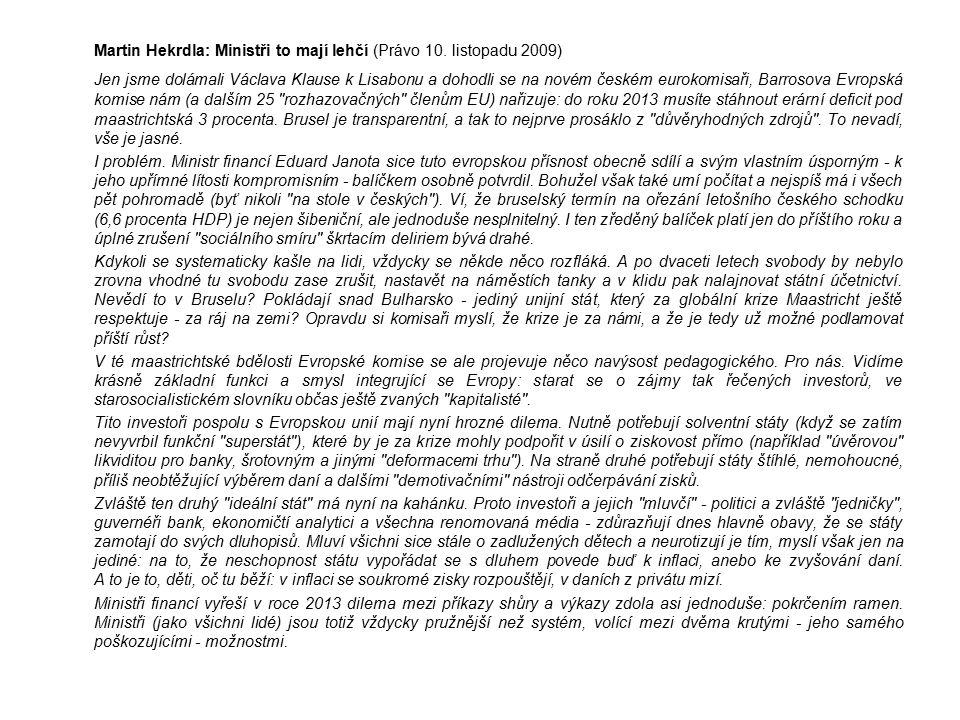Martin Hekrdla: Ministři to mají lehčí (Právo 10. listopadu 2009) Jen jsme dolámali Václava Klause k Lisabonu a dohodli se na novém českém eurokomisař