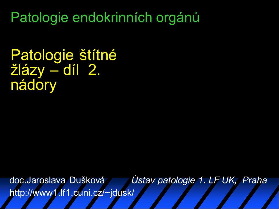 Patologie endokrinních orgánů Patologie štítné žlázy – díl 2. nádory doc.Jaroslava Dušková Ústav patologie 1. LF UK, Praha http://www1.lf1.cuni.cz/~jd