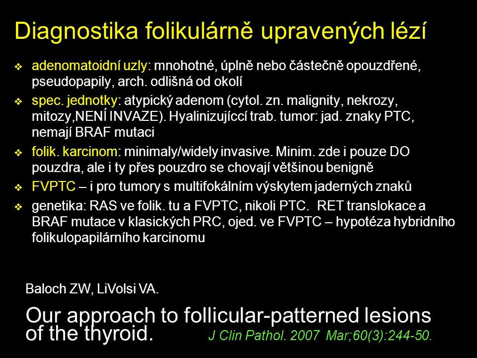 Diagnostika folikulárně upravených lézí  adenomatoidní uzly: mnohotné, úplně nebo částečně opouzdřené, pseudopapily, arch. odlišná od okolí  spec. j
