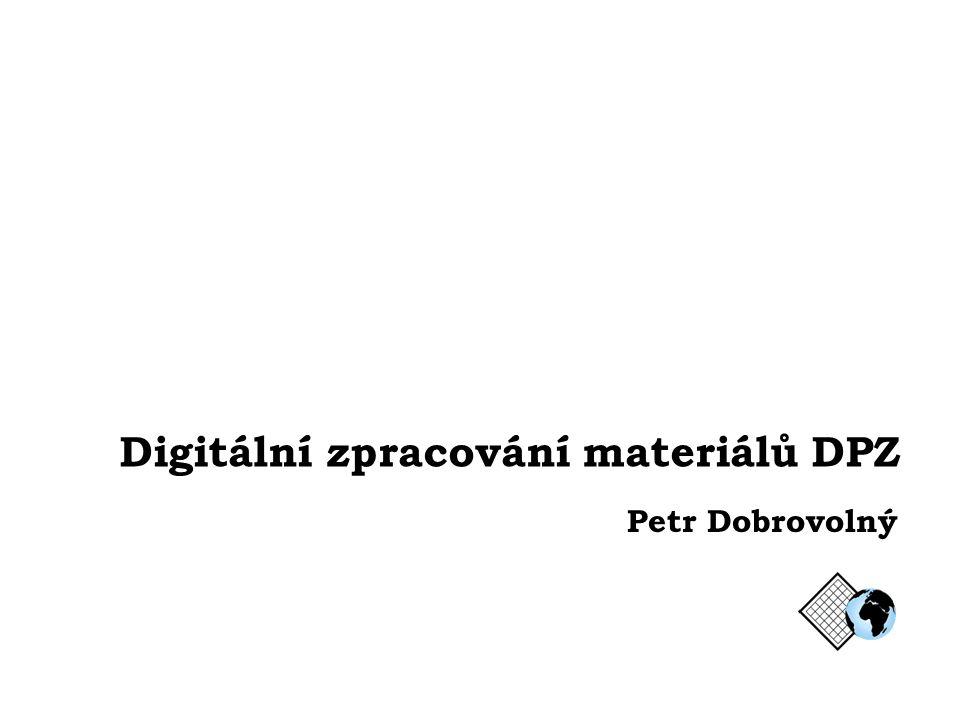 Digitální zpracování materiálů DPZ Petr Dobrovolný