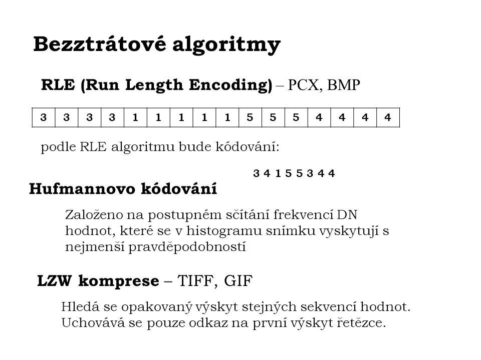 RLE (Run Length Encoding) – PCX, BMP 3333111115554444 podle RLE algoritmu bude kódování: 3 4 1 5 5 3 4 4 Bezztrátové algoritmy Hufmannovo kódování Zal
