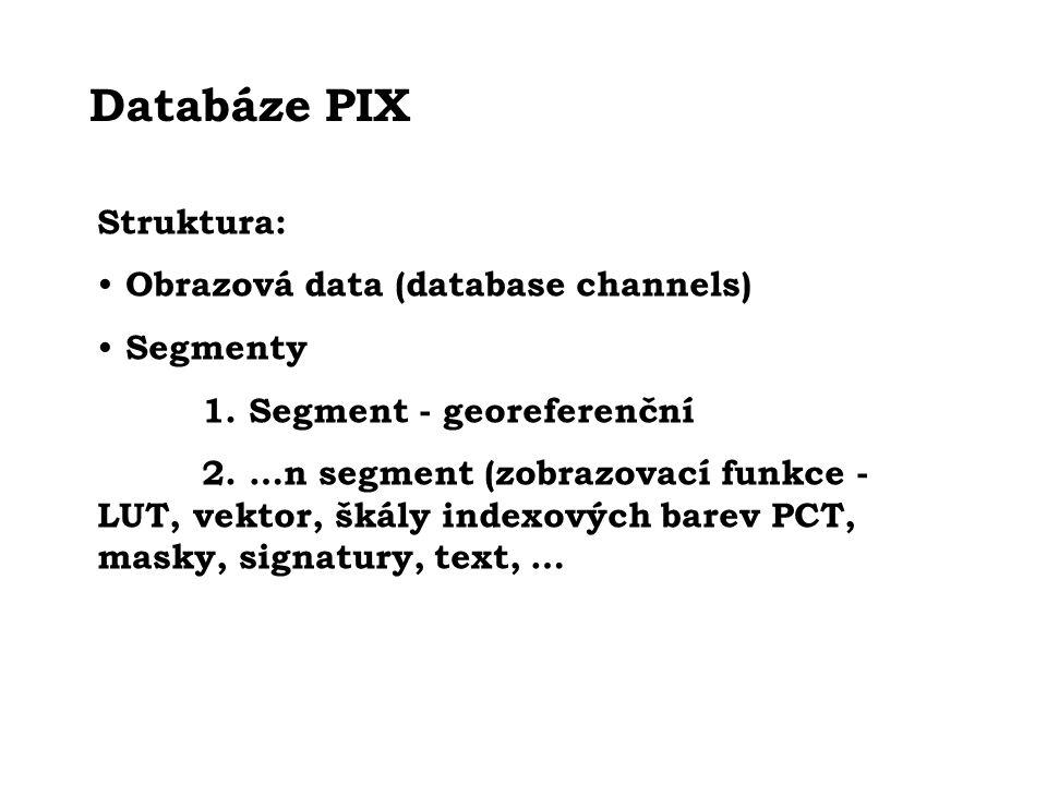 Databáze PIX Struktura: Obrazová data (database channels) Segmenty 1. Segment - georeferenční 2. …n segment (zobrazovací funkce - LUT, vektor, škály i