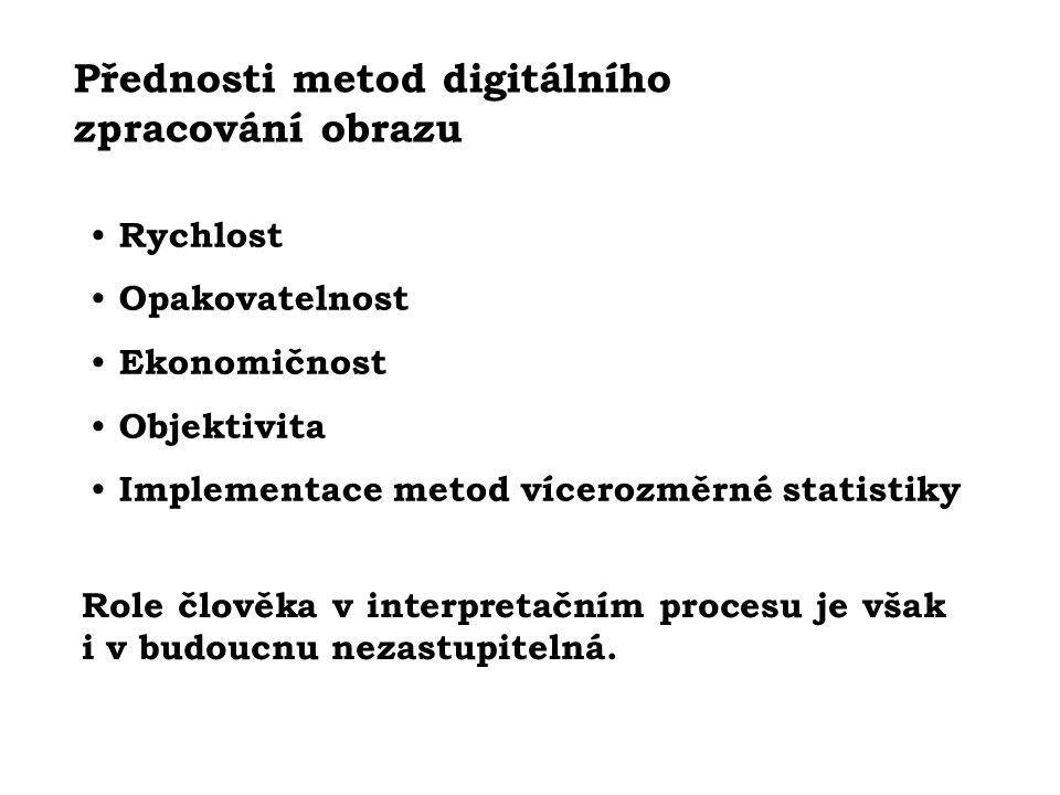 Přednosti metod digitálního zpracování obrazu Rychlost Opakovatelnost Ekonomičnost Objektivita Implementace metod vícerozměrné statistiky Role člověka